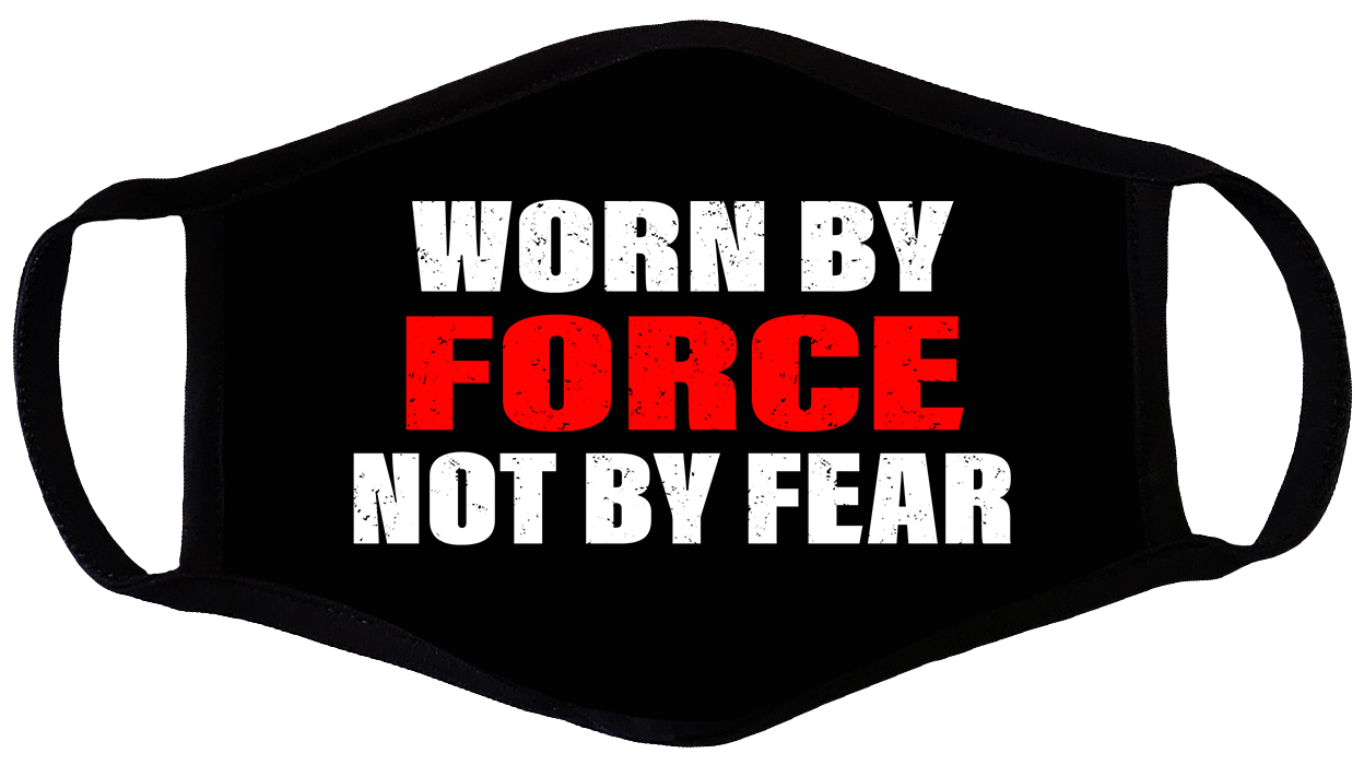 Worn By Force, Not By Fear Face Mask