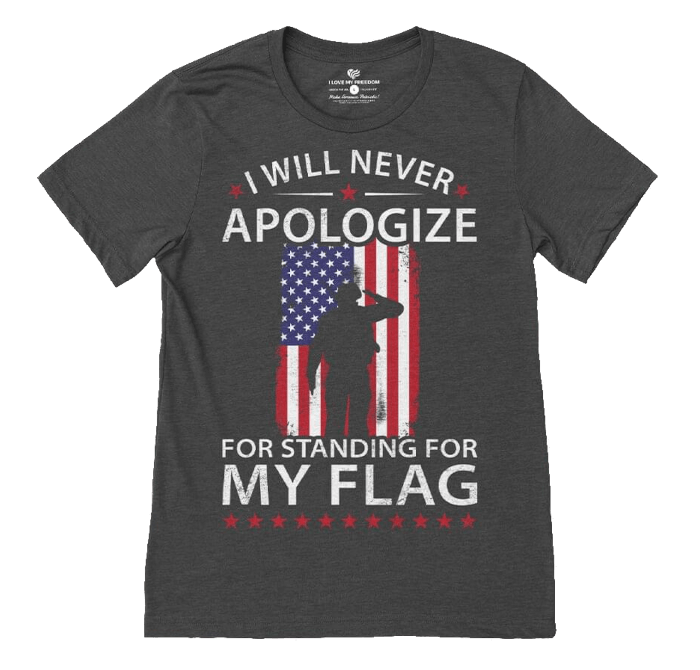 Never Apologize Stand for the Flag T-Shirt
